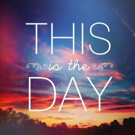 The Day the Lord Has Made…